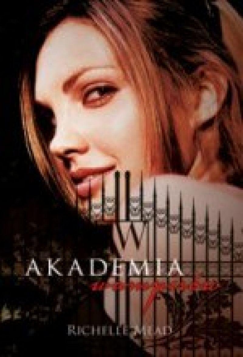 Znalezione obrazy dla zapytania akademia wampirów - Richelle Mead