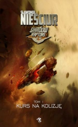 Shadow Raptors Tom 1 Kurs Na Kolizję (2019)