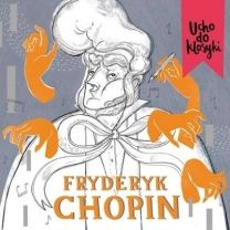 Ucho Do Klasyki: Fryderyk Chopin