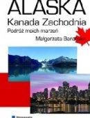 Alaska Kanada Zachodnia Podróż Moich Marzeń