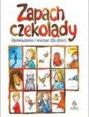 Zapach Czekolady Opowiadania I Wiersze Dla Dzieci