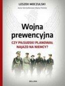 Wojna Prewencyjna Czy Piłsudski Planował Najazd Na Niemcy?