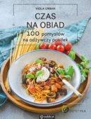 Czas Na Obiad 100 Pomysłów Na Odżywczy Posiłek