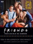 Friends Przyjaciele Na Zawsze Ten O Najlepszych Odcinkach