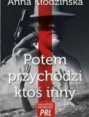 Najlepsze Kryminały PRL Tom 13 Potem Przychodzi Ktoś Inny