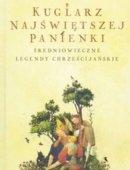 Kuglarz Najświętszej Panienki Średniowieczne Legendy Chrześcijańskie