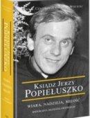Ksiądz Jerzy Popiełuszko Wiara, Nadzieja, Miłość Biografia Błogosławionego
