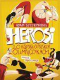 Herosi. 20 Historii O Polskich Olimpijczykach [2020]