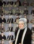 Izabela Jagiellonka. Los Tak Chciał