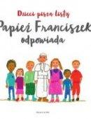 Dzieci Piszą Listy. Papież Franciszek Odpowiada