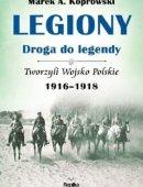 Legiony Droga Do Legendy Tom 3 Tworzyli Wojsko Polskie