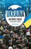 Ukraina Niezwykli Ludzie W Niezwykłych Czasach