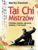Tai Chi Mistrzów. Chińska Sztuka Zdrowia, Relaksu I Harmonii