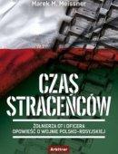 Czas Straceńców Żołnierza OT I Oficera Opowieść O Wojnie Polsko-Rosyjskiej